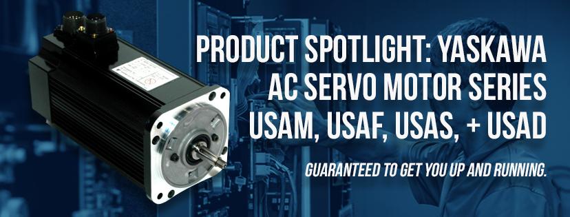 Product Spotlight: Yaskawa AC Servo Motor Series. USAM, USAF, USAS, + USAD